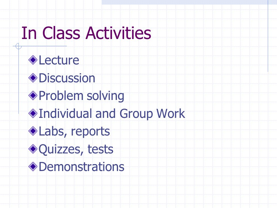 In Class Activities Lecture Discussion Problem solving