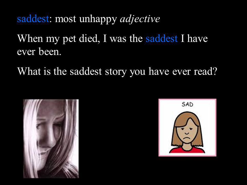 saddest: most unhappy adjective