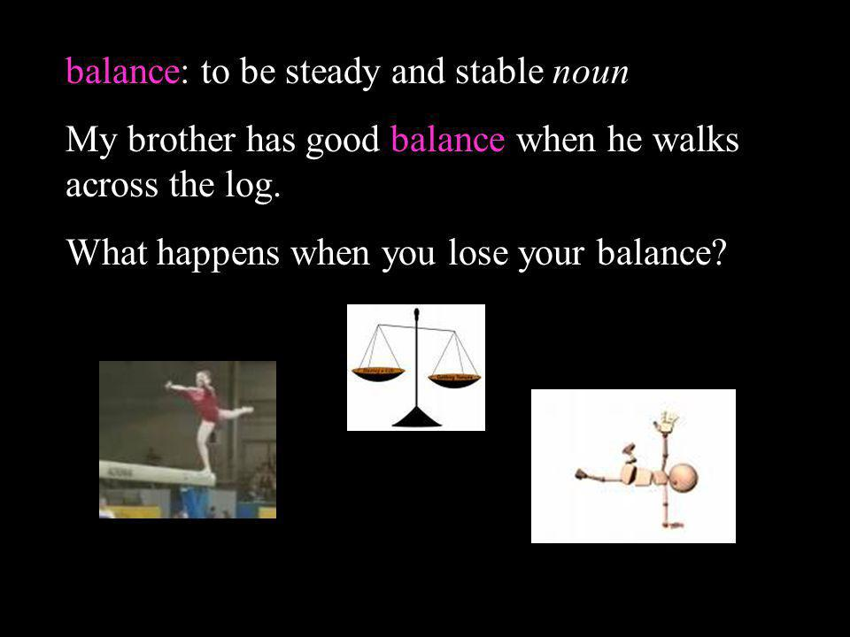 balance: to be steady and stable noun