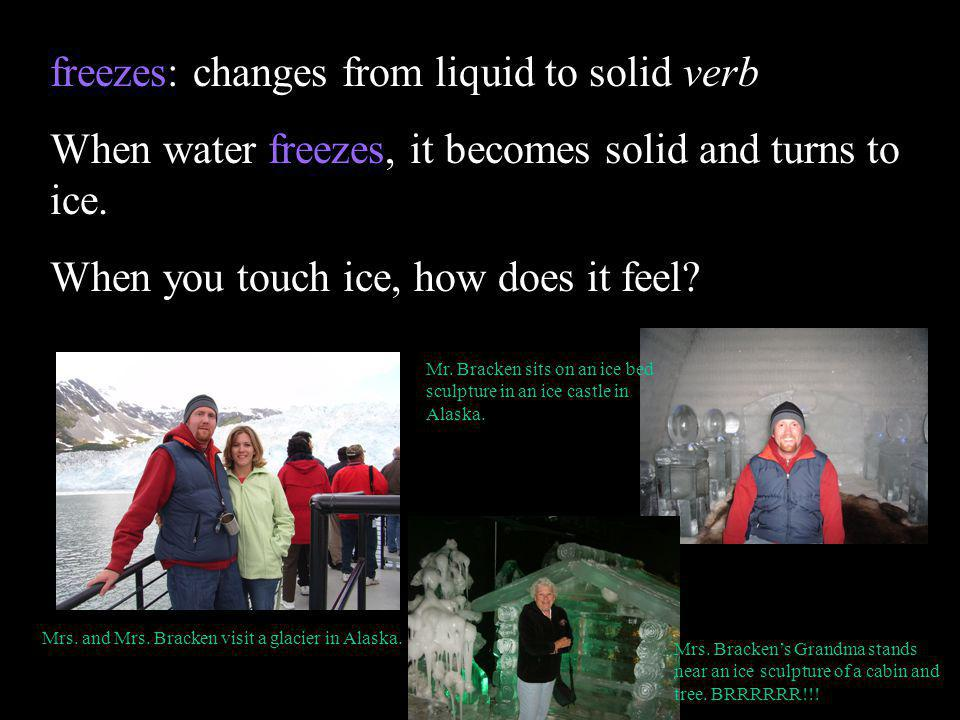 freezes: changes from liquid to solid verb