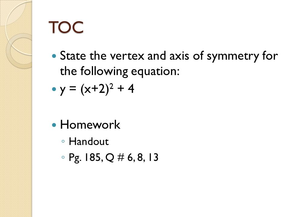 TOC State the vertex and axis of symmetry for the following equation: