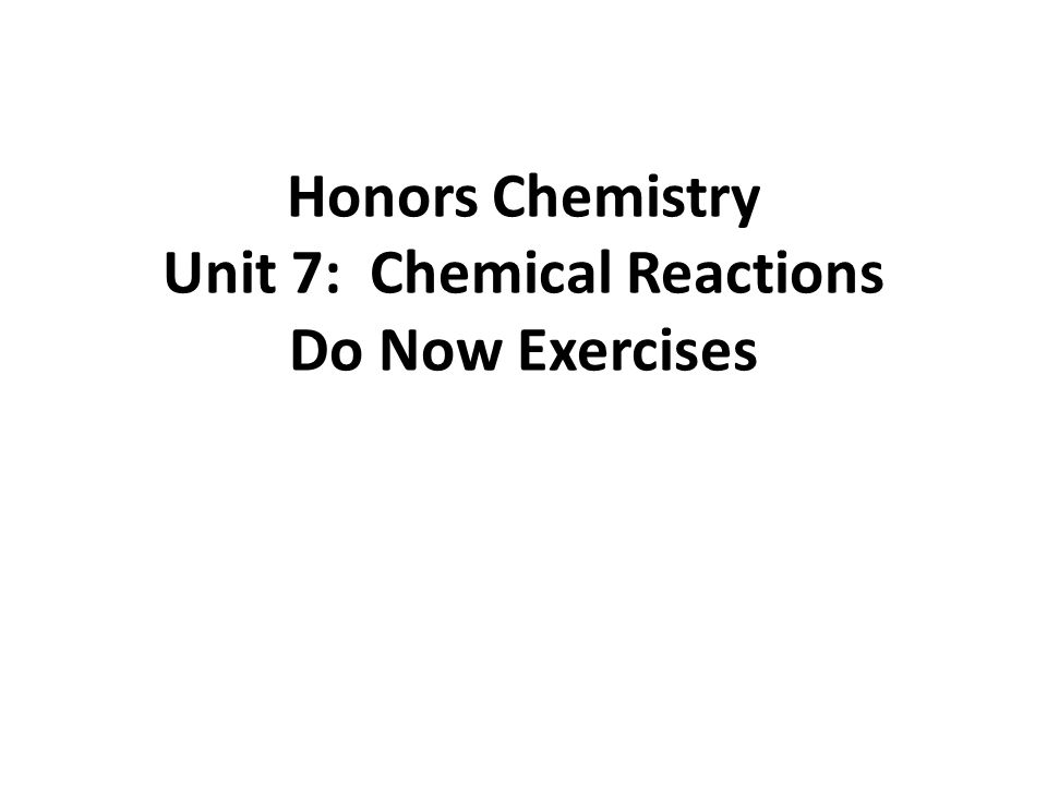Honors Chemistry Unit 7: Chemical Reactions Do Now Exercises