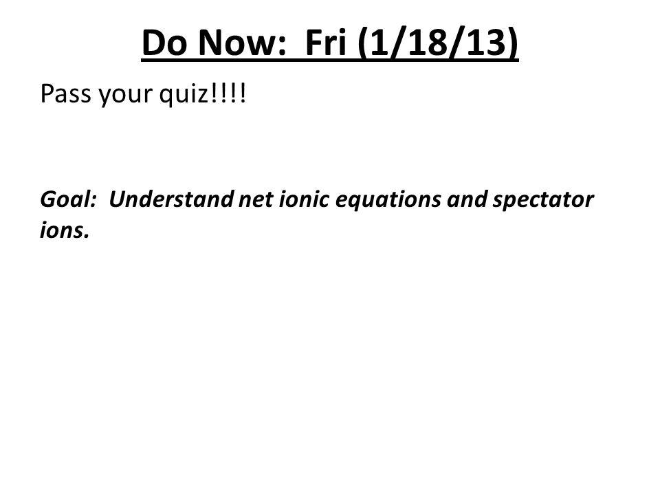 Do Now: Fri (1/18/13) Pass your quiz!!!!