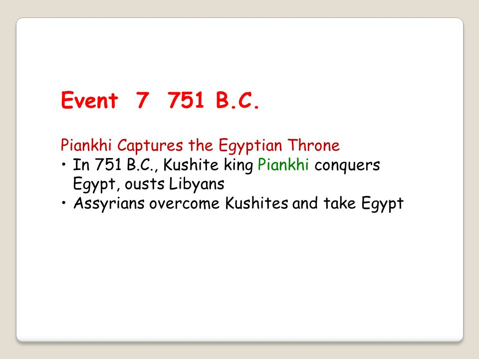 Event 7 751 B.C. Piankhi Captures the Egyptian Throne