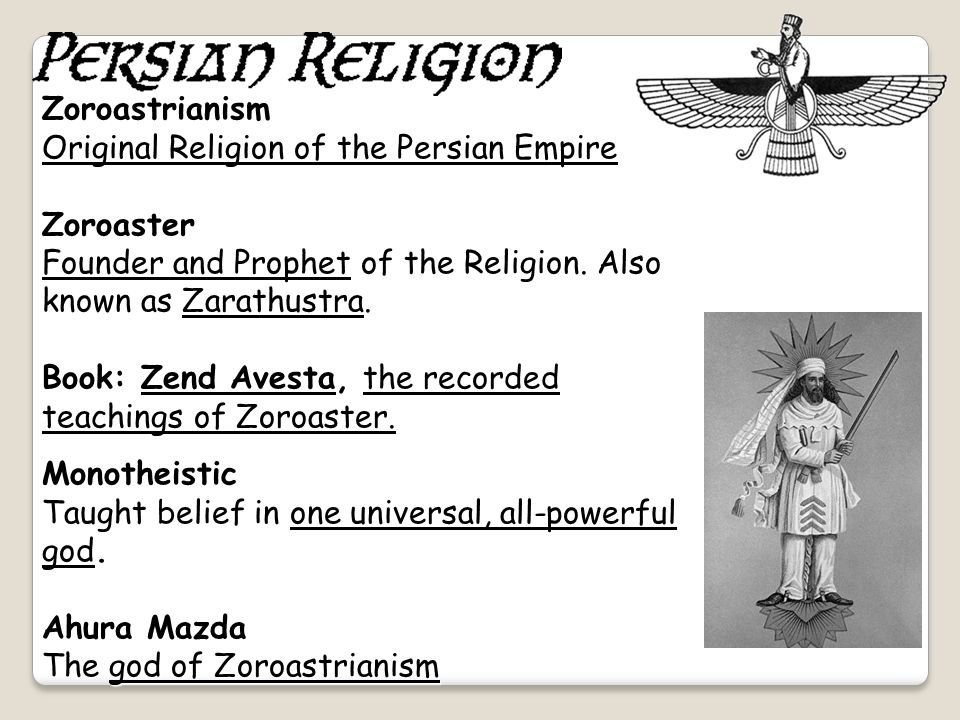 Zoroastrianism Original Religion of the Persian Empire. Zoroaster. Founder and Prophet of the Religion. Also known as Zarathustra.