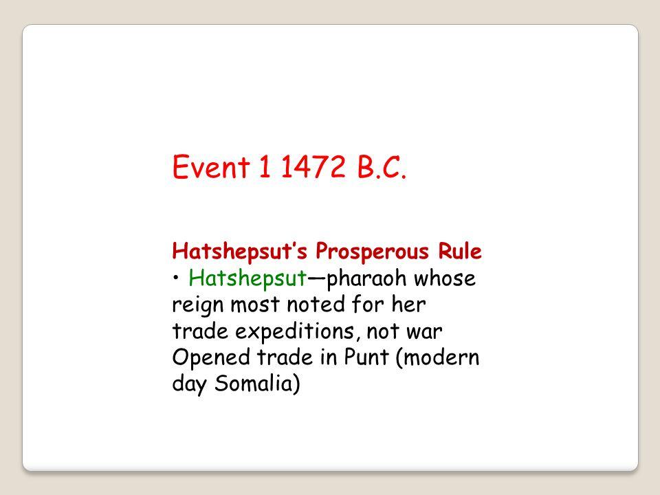 Event 1 1472 B.C. Hatshepsut's Prosperous Rule