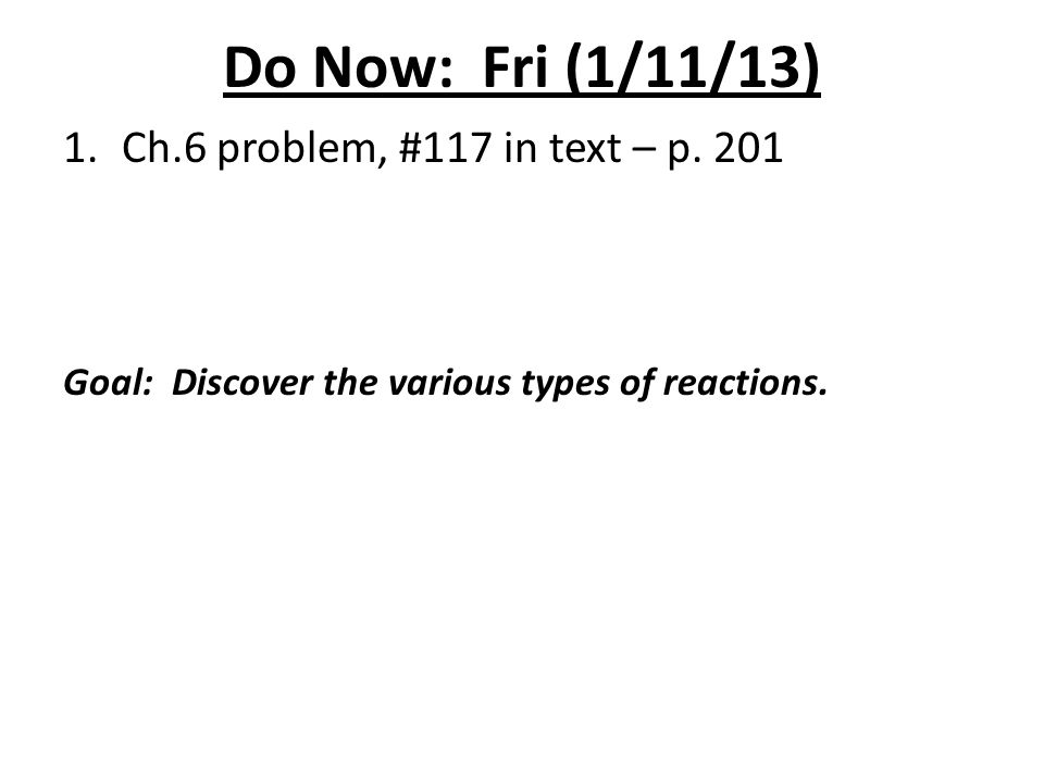 Do Now: Fri (1/11/13) Ch.6 problem, #117 in text – p. 201