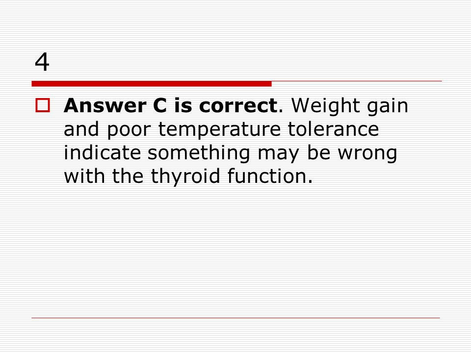 4 Answer C is correct.