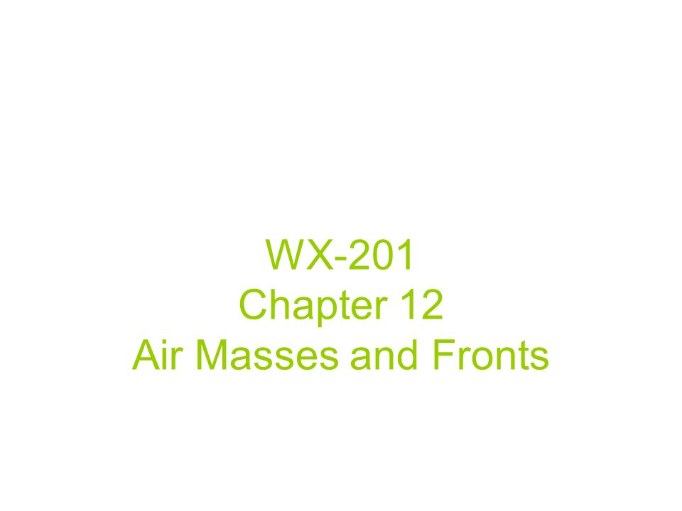 WX-201 Chapter 12 Air Masses and Fronts