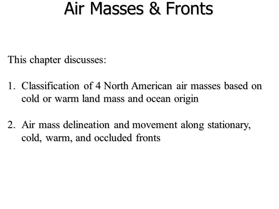 Air Masses & Fronts This chapter discusses: