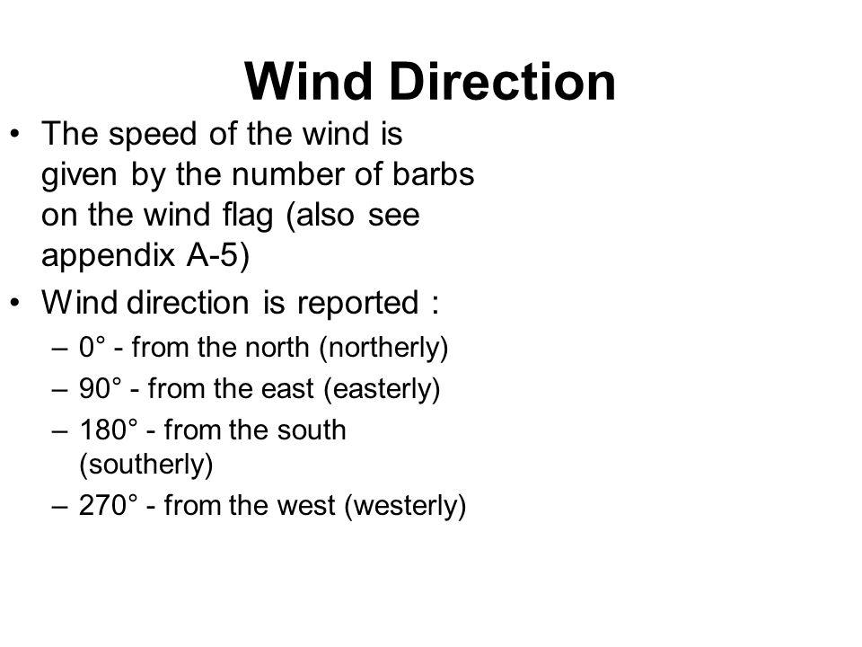 Wind Direction The speed of the wind is given by the number of barbs on the wind flag (also see appendix A-5)