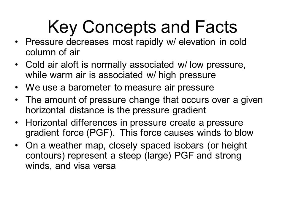 Key Concepts and Facts Pressure decreases most rapidly w/ elevation in cold column of air.