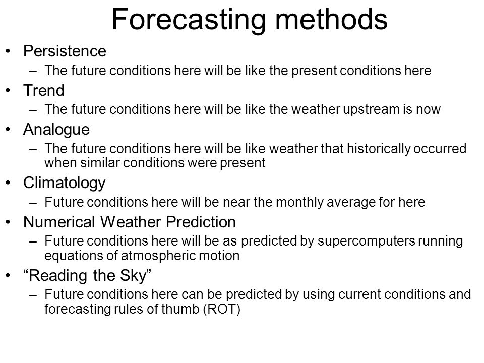 Forecasting methods Persistence Trend Analogue Climatology