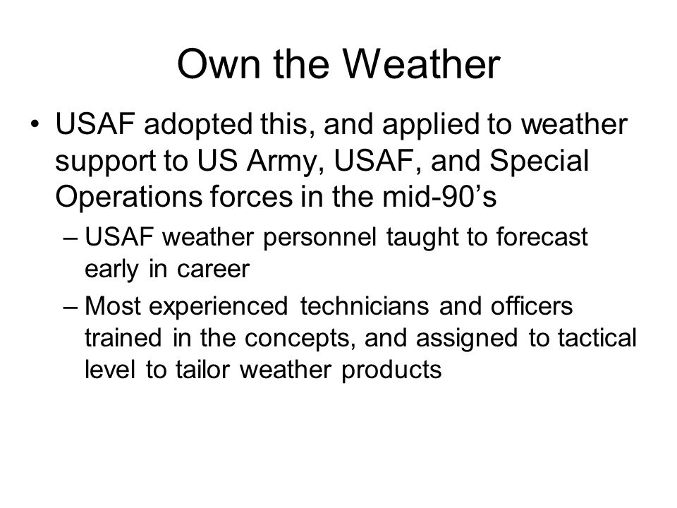 Own the Weather USAF adopted this, and applied to weather support to US Army, USAF, and Special Operations forces in the mid-90's.