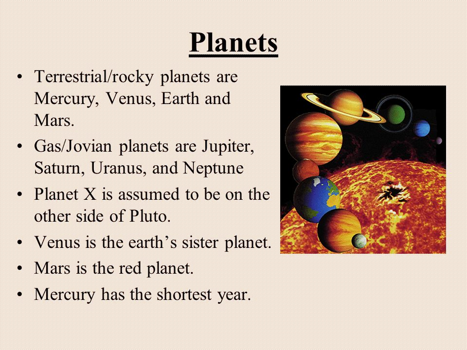 Planets Terrestrial/rocky planets are Mercury, Venus, Earth and Mars.