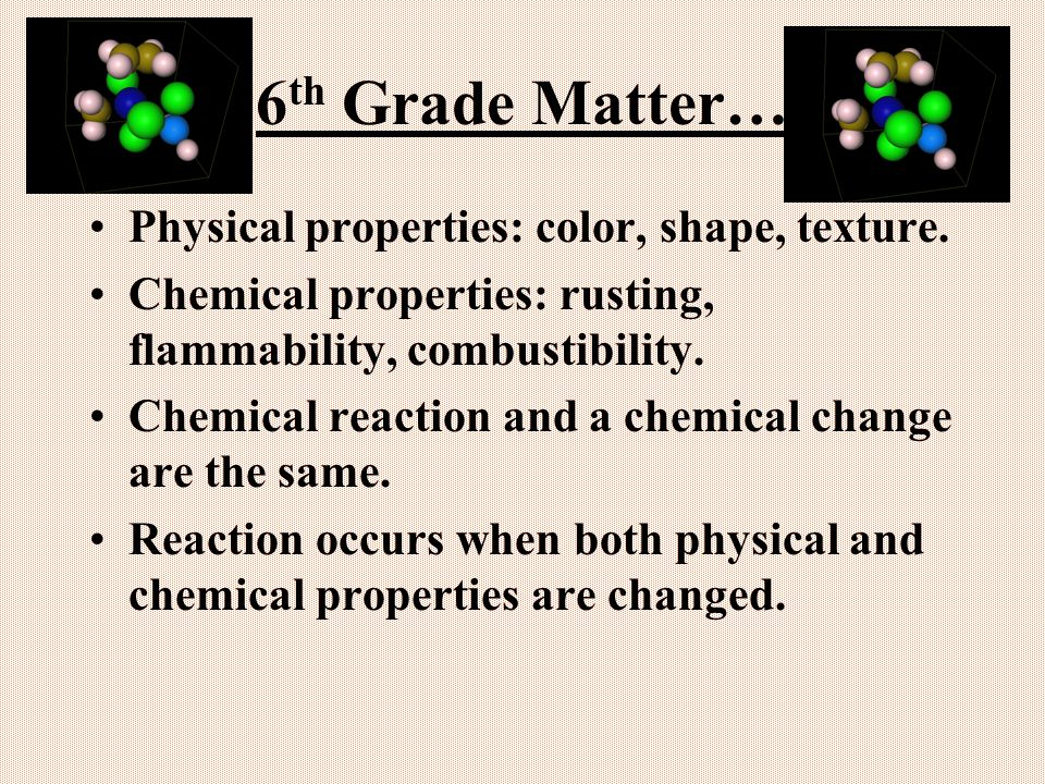 6th Grade Matter… Physical properties: color, shape, texture.