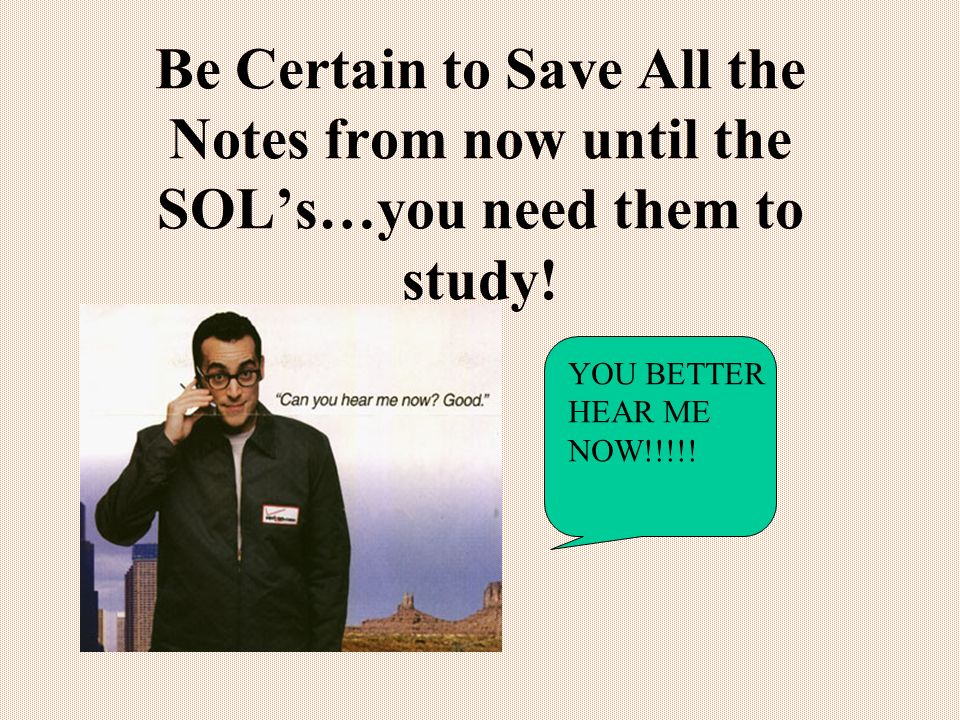 Be Certain to Save All the Notes from now until the SOL's…you need them to study!