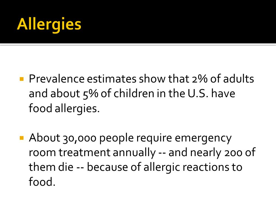 Allergies Prevalence estimates show that 2% of adults and about 5% of children in the U.S. have food allergies.