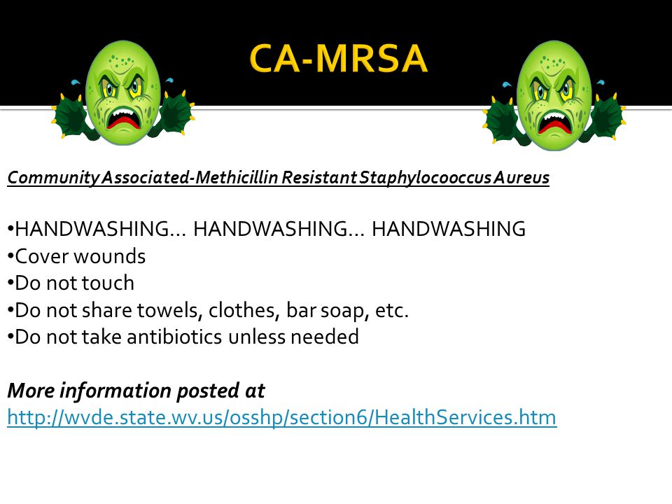 CA-MRSA HANDWASHING… HANDWASHING… HANDWASHING Cover wounds