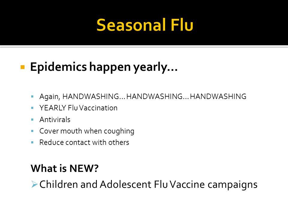 Seasonal Flu Epidemics happen yearly… What is NEW