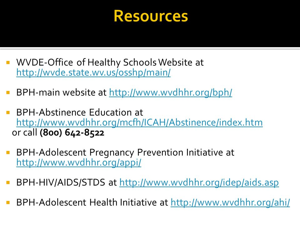 Resources WVDE-Office of Healthy Schools Website at http://wvde.state.wv.us/osshp/main/ BPH-main website at http://www.wvdhhr.org/bph/