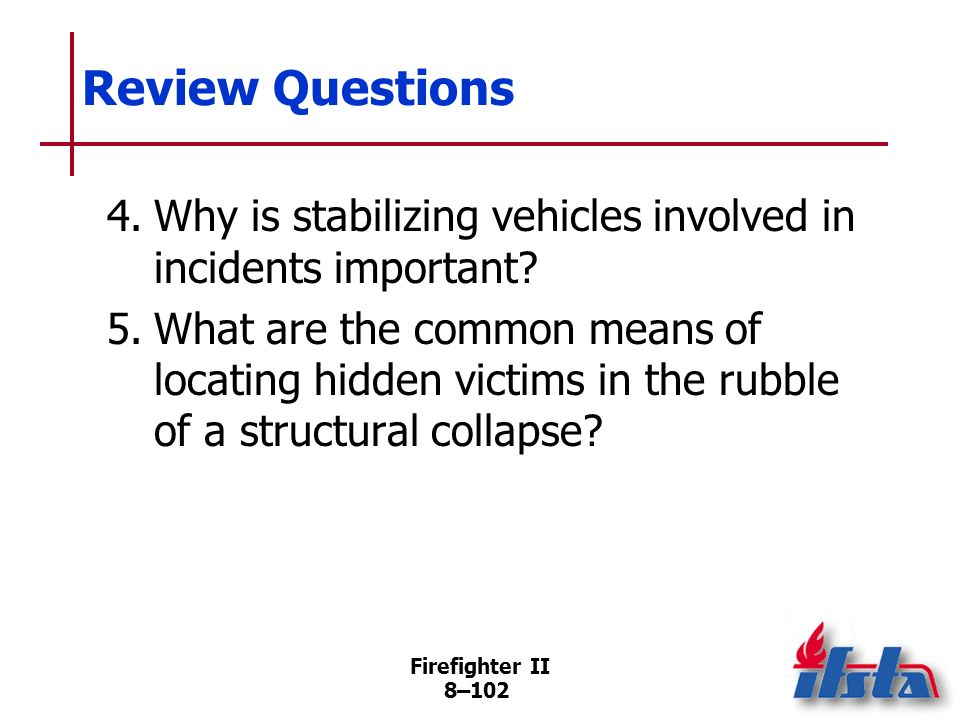 Review Questions 4. Why is stabilizing vehicles involved in incidents important