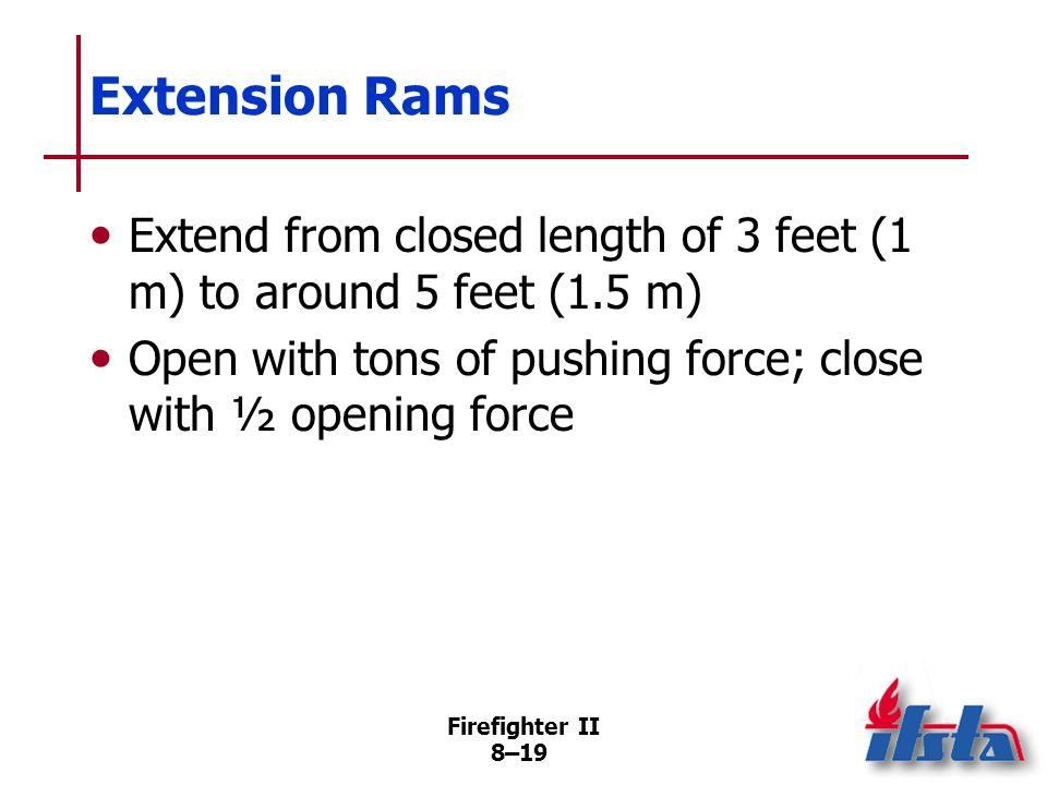 Extension Rams Extend from closed length of 3 feet (1 m) to around 5 feet (1.5 m) Open with tons of pushing force; close with ½ opening force.
