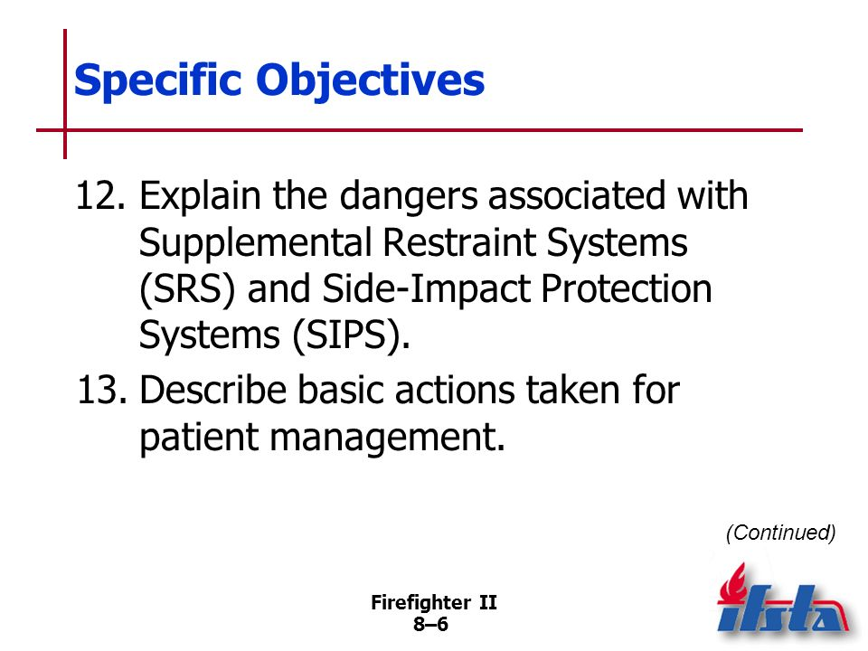 Specific Objectives 12. Explain the dangers associated with Supplemental Restraint Systems (SRS) and Side-Impact Protection Systems (SIPS).