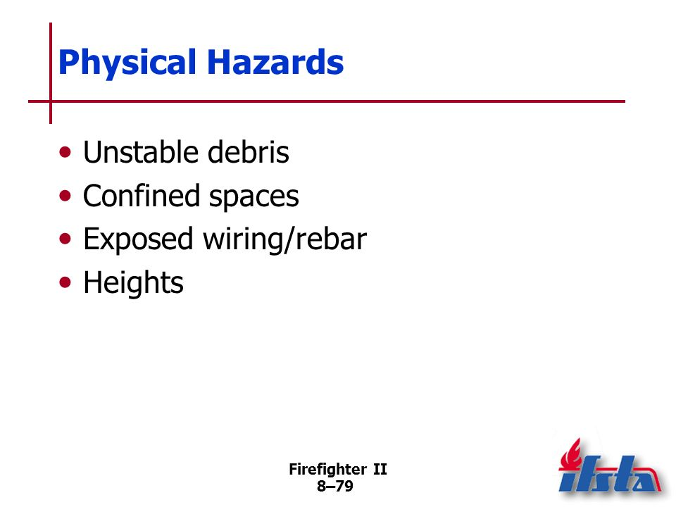 Physical Hazards Unstable debris Confined spaces Exposed wiring/rebar