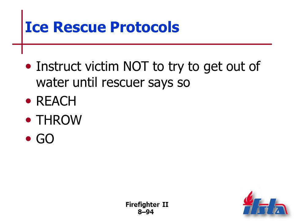 Ice Rescue Protocols Instruct victim NOT to try to get out of water until rescuer says so. REACH. THROW.