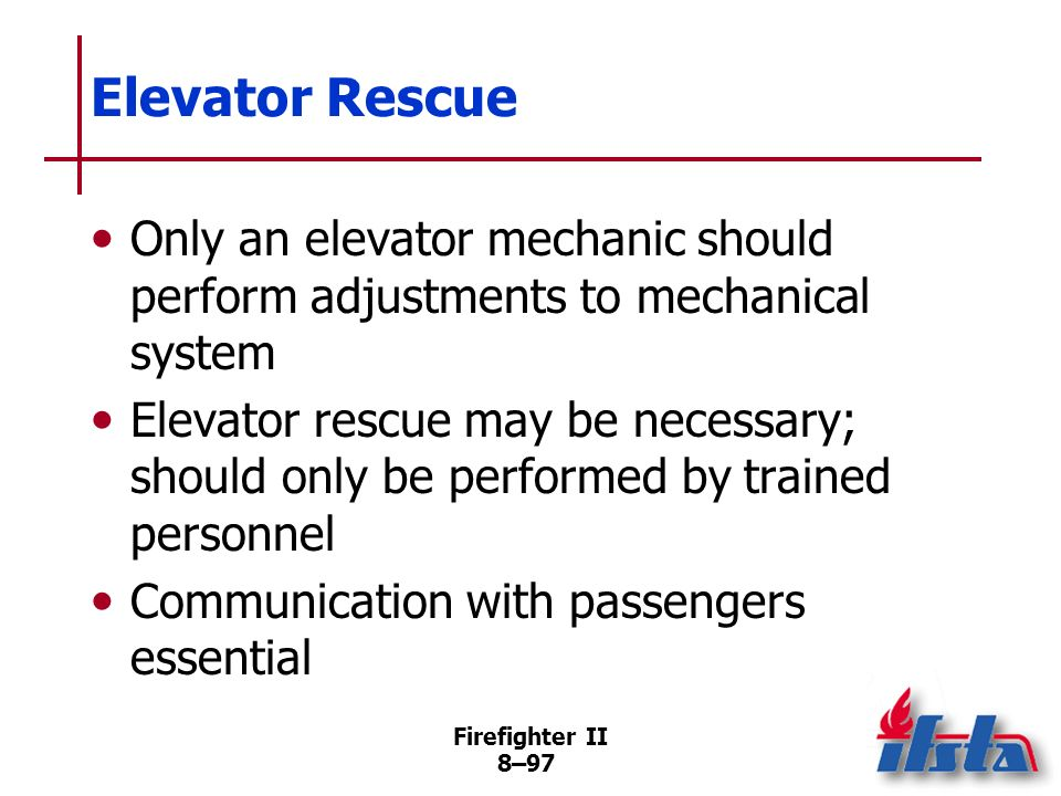 Elevator Rescue Only an elevator mechanic should perform adjustments to mechanical system.