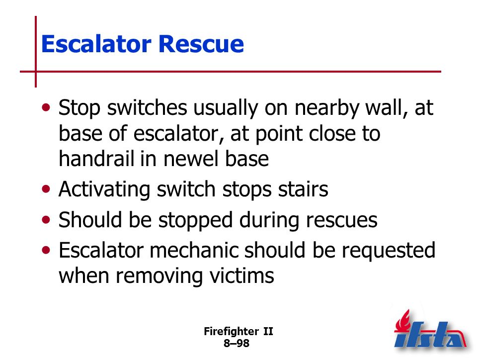 Escalator Rescue Stop switches usually on nearby wall, at base of escalator, at point close to handrail in newel base.