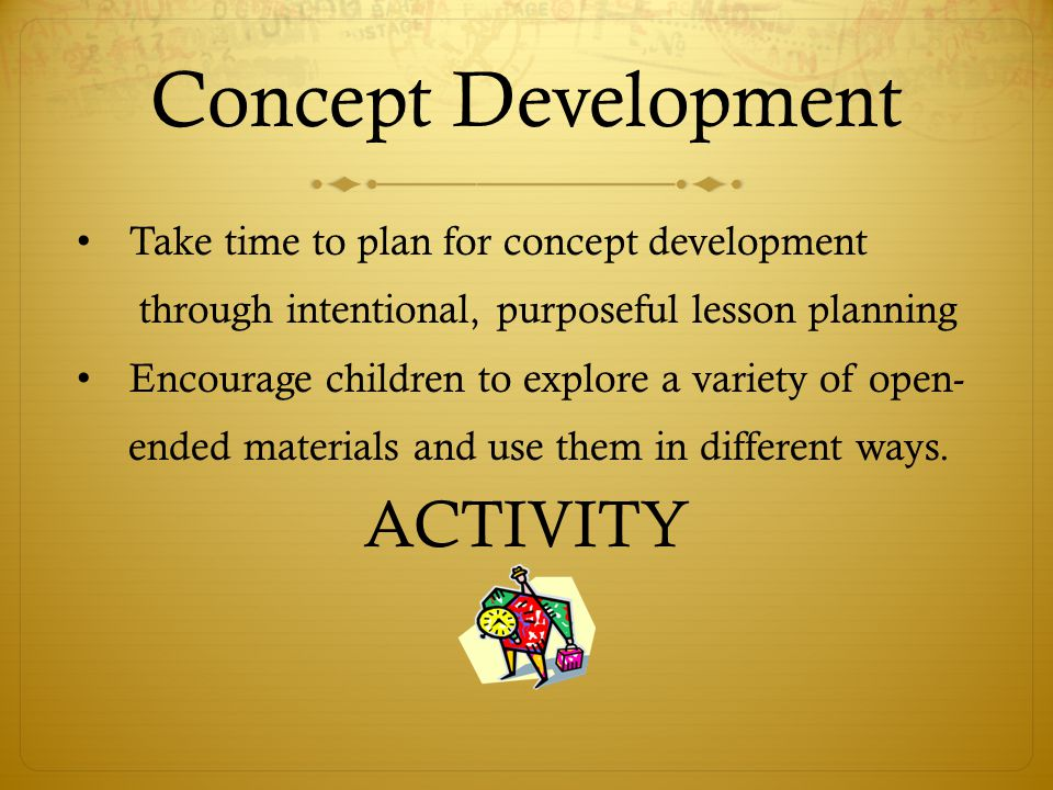 Concept Development ACTIVITY Take time to plan for concept development