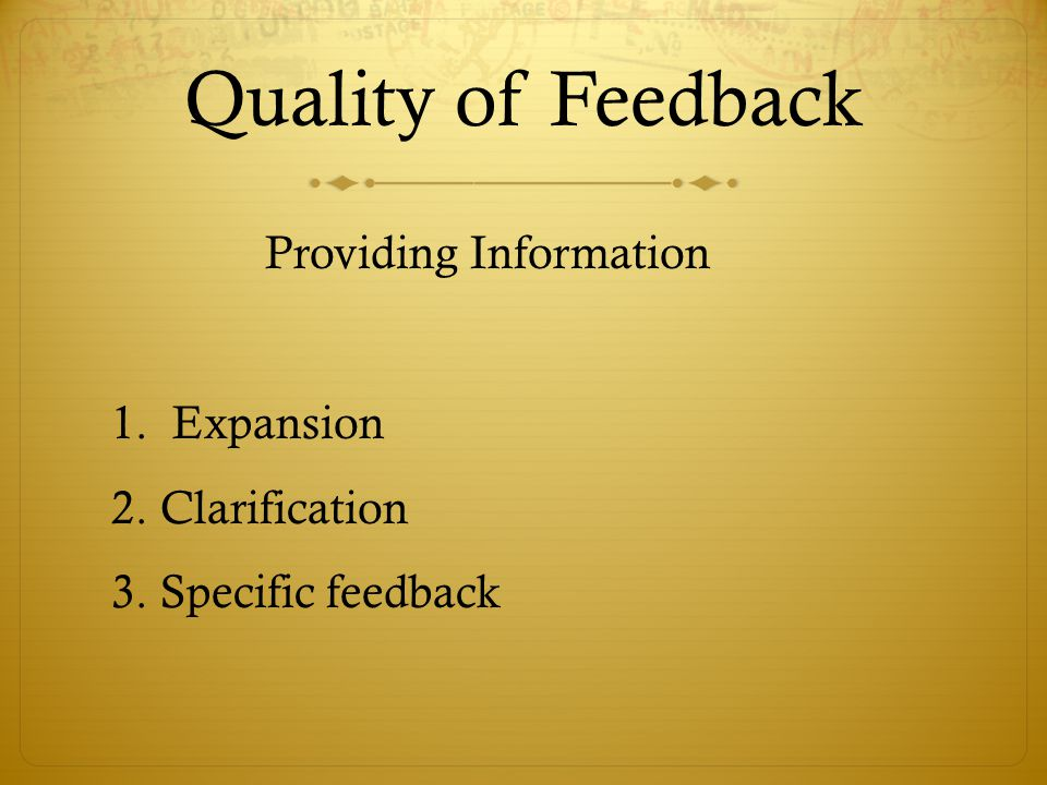 Quality of Feedback Providing Information 1. Expansion 2. Clarification 3. Specific feedback