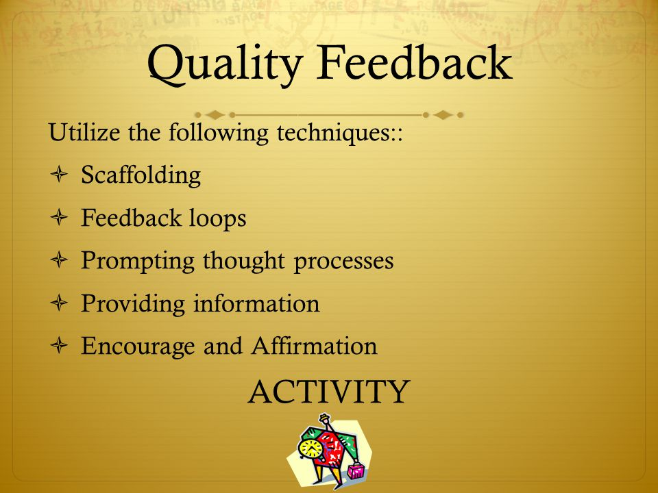 Quality Feedback ACTIVITY Utilize the following techniques::