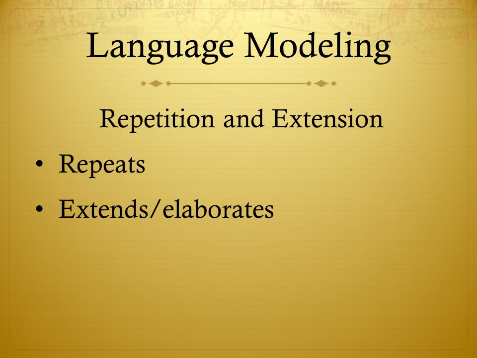 Language Modeling Repeats Extends/elaborates Repetition and Extension