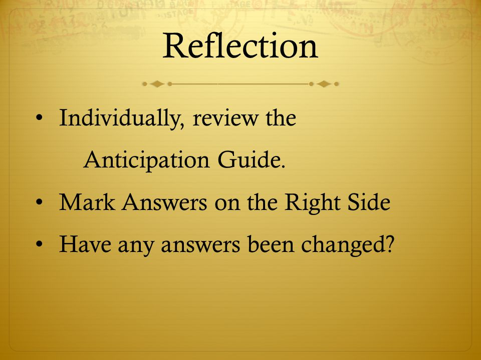 Reflection Individually, review the Anticipation Guide.