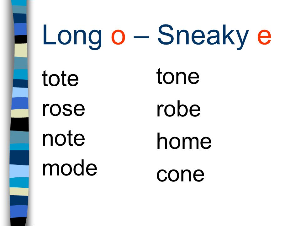 Long o – Sneaky e tone robe home cone tote rose note mode