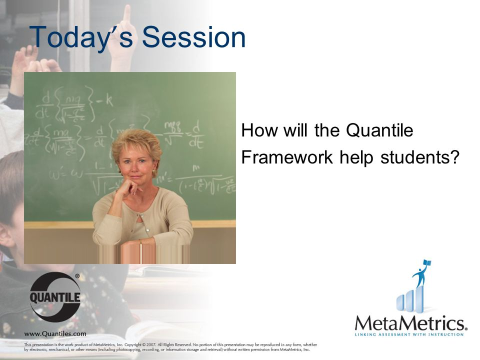 Today's Session How will the Quantile Framework help students