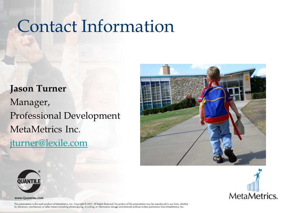 Contact Information Jason Turner Manager, Professional Development MetaMetrics Inc.
