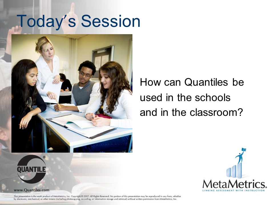 Today's Session How can Quantiles be used in the schools
