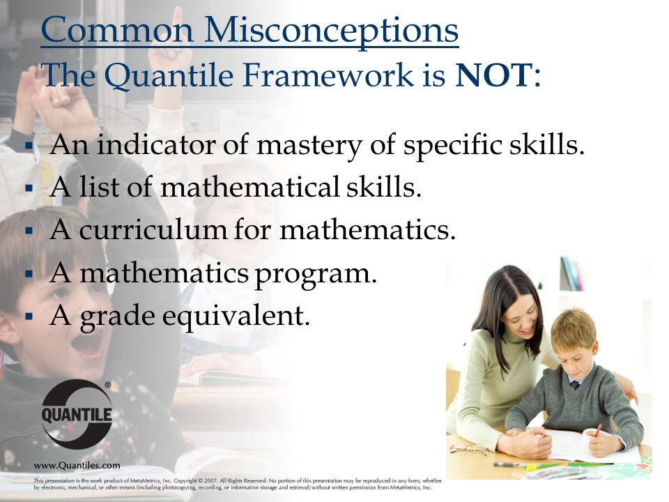 Common Misconceptions The Quantile Framework is NOT: