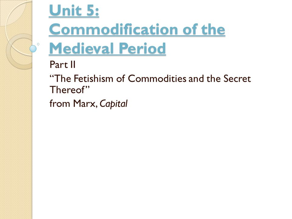 Unit 5: Commodification of the Medieval Period