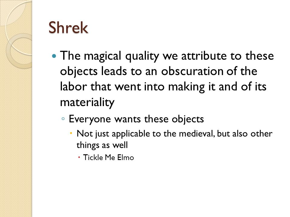 Shrek The magical quality we attribute to these objects leads to an obscuration of the labor that went into making it and of its materiality.