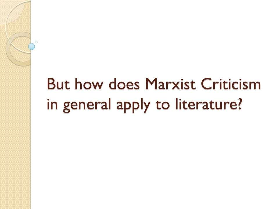 But how does Marxist Criticism in general apply to literature
