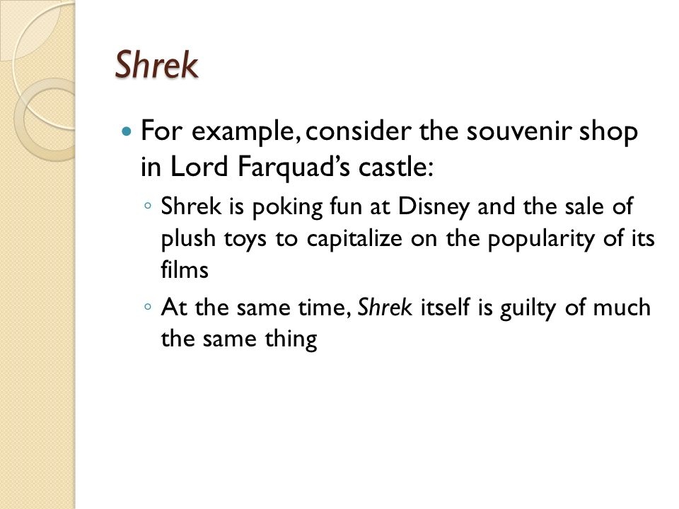 Shrek For example, consider the souvenir shop in Lord Farquad's castle: