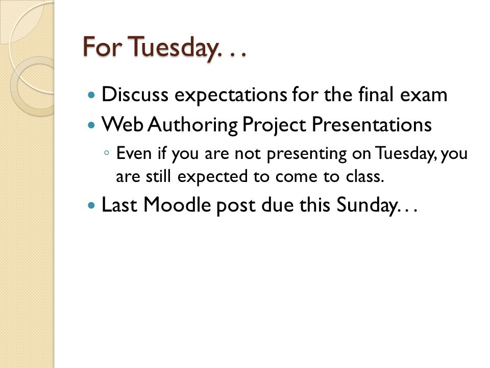 For Tuesday. . . Discuss expectations for the final exam