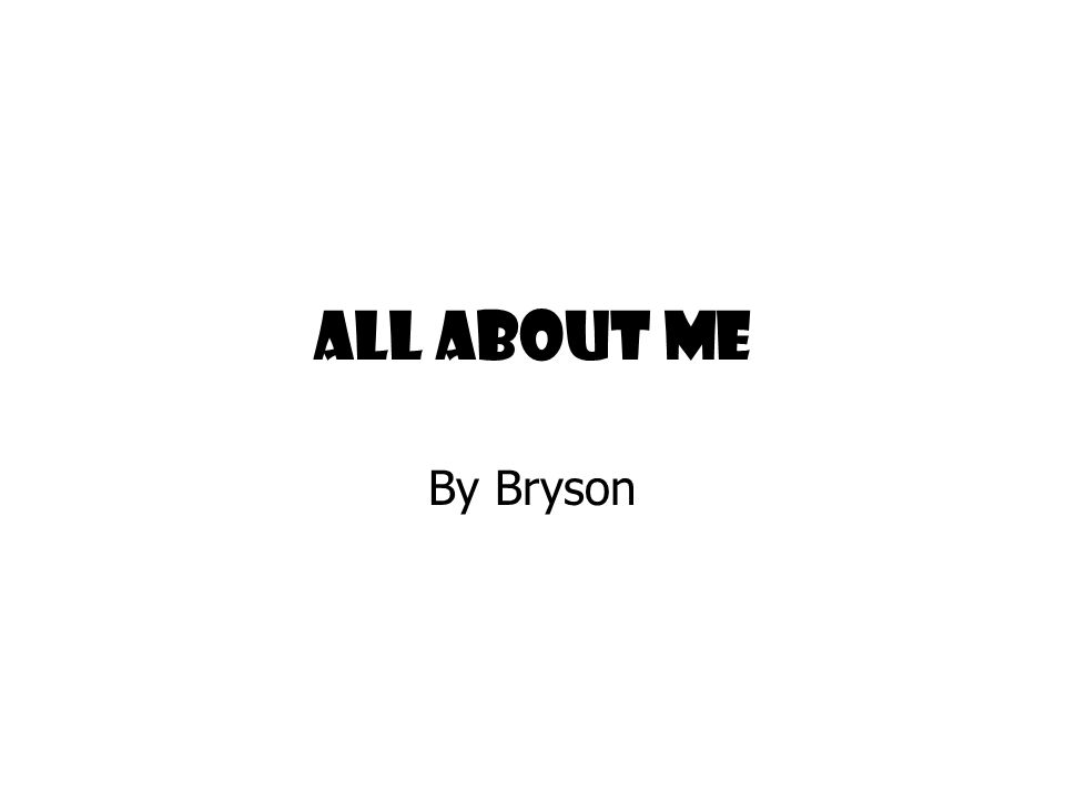 All About Me By Bryson