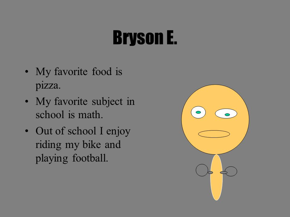 Bryson E. My favorite food is pizza.