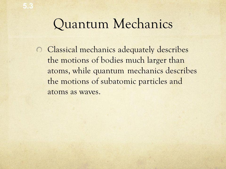 5.3 Quantum Mechanics.